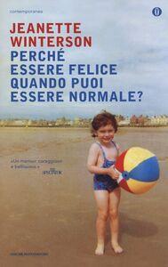 Foto Cover di Perché essere felice quando puoi essere normale?, Libro di Jeanette Winterson, edito da Mondadori