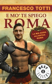 E mo' te spiego Roma. La mia guida all'antica Roma