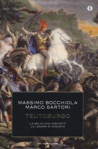 Libro Teutoburgo. La selva che inghiottì le legioni di Augusto Massimo Bocchiola , Marco Sartori