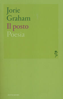 Il posto. Testo inglese a fronte - Jorie Graham - copertina
