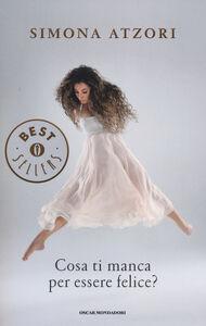 Foto Cover di Cosa ti manca per essere felice?, Libro di Simona Atzori, edito da Mondadori