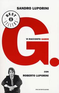 Libro G. Vi racconto Gaber Sandro Luporini , Roberto Luporini