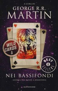 Foto Cover di Nei bassifondi. Wild Cards. Vol. 5, Libro di  edito da Mondadori