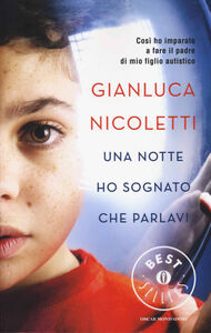 Libro Una notte ho sognato che parlavi. Così ho imparato a fare il padre di mio figlio autistico Gianluca Nicoletti