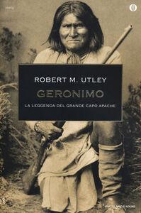 Libro Geronimo. La leggenda del grande capo apache Robert M. Utley