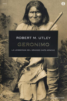 Geronimo. La leggenda del grande capo apache - Robert M. Utley - copertina