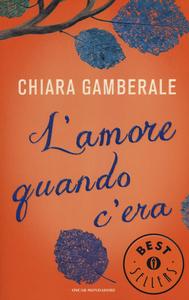 Libro L' amore quando c'era Chiara Gamberale