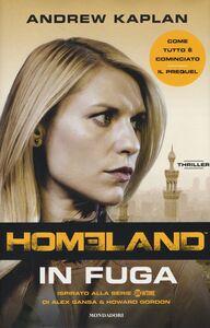 Libro Homeland. In fuga Andrew Kaplan