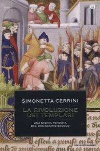 Libro La rivoluzione dei templari. Una storia perduta del dodicesimo secolo Simonetta Cerrini