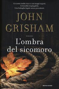 Foto Cover di L' ombra del sicomoro, Libro di John Grisham, edito da Mondadori