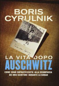 Foto Cover di La vita dopo Auschwitz. Come sono sopravvissuto alla scomparsa dei miei genitori dopo la Shoah, Libro di Boris Cyrulnik, edito da Mondadori