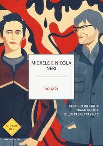 Foto Cover di Scazzi. Storie di un figlio travolgente e di un padre travolto, Libro di Michele Neri,Nicola Neri, edito da Mondadori