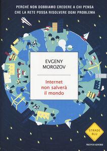 Foto Cover di Internet non salverà il mondo, Libro di Evgeny Morozov, edito da Mondadori