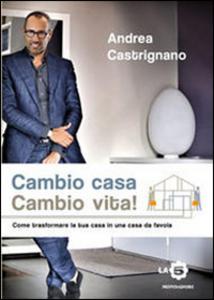 Libro Cambio casa, cambio vita! Andrea Castrignano
