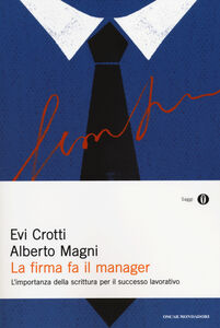 Libro La firma fa il manager. L'importanza della scrittura per il successo lavorativo Evi Crotti , Alberto Magni