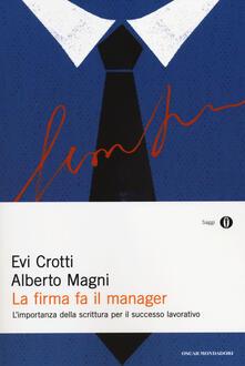 La firma fa il manager. L'importanza della scrittura per il successo lavorativo - Evi Crotti,Alberto Magni - copertina