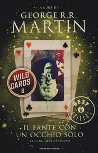 Libro Il fante con un occhio solo. Wild Cards. Vol. 8