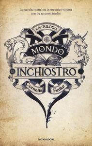 Foto Cover di La trilogia del mondo di inchiostro, Libro di Cornelia Funke, edito da Mondadori