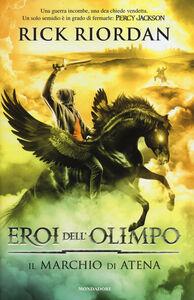 Foto Cover di Il marchio di Atena. Eroi dell'Olimpo. Vol. 3, Libro di Rick Riordan, edito da Mondadori