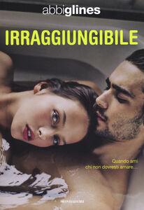 Foto Cover di Irraggiungibile, Libro di Abbi Glines, edito da Mondadori