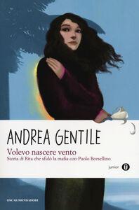 Libro Volevo nascere vento. Storia di Rita che sfidò la mafia con Paolo Borsellino Andrea Gentile