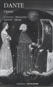 Libro Opere. Vol. 2: Convivio, Monarchia, Epistole, Egloghe. Dante Alighieri