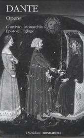 Opere. Vol. 2: Convivio, Monarchia, Epistole, Egloghe.
