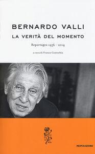 Libro La verità del momento. Reportages (1956-2014) Bernardo Valli