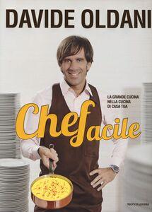Foto Cover di Chefacile. La grande cucina nella cucina di casa tua, Libro di Davide Oldani, edito da Mondadori