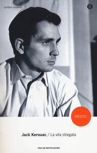 Libro La vita stregata e altri scritti Jack Kerouac
