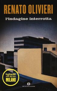 Libro L' indagine interrotta. I gialli di Milano Renato Olivieri
