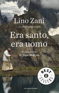 Libro Era santo, era uomo. Il volto privato di papa Wojtyla Lino Zani , Marilù Simoneschi