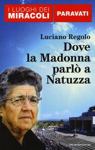 Libro Dove la Madonna parlò a Natuzza. Paravati Luciano Regolo