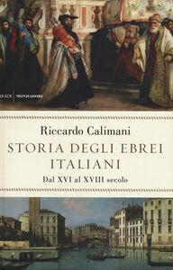 Foto Cover di Storia degli ebrei italiani. Vol. 2: Dal XVI al XVIII secolo., Libro di Riccardo Calimani, edito da Mondadori