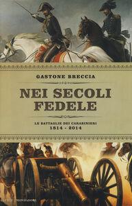 Libro Nei secoli fedele. Le battaglie dei carabinieri (1814-2014) Gastone Breccia