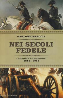 Nei secoli fedele. Le battaglie dei carabinieri (1814-2014) - Gastone Breccia - copertina