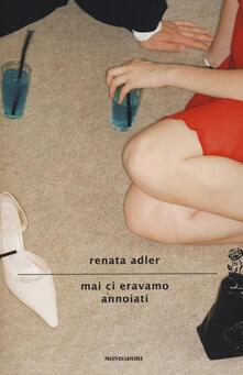 Mai ci eravamo annoiati - Renata Adler - copertina