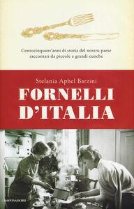 Libro Fornelli d'Italia. Centocinquant'anni di storia del nostro paese raccontati da piccole e grandi cuoche Stefania A. Barzini