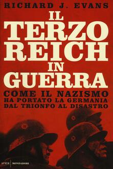 Il Terzo Reich in guerra. Come il nazismo ha portato la Germania dal trionfo al disastro - Richard J. Evans - copertina