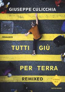 Libro Tutti giù per terra. Remixed Giuseppe Culicchia
