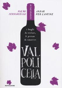 Valpolicella. Andar per cantine. Winestories