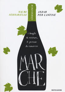 Marche. Andar per cantine. Winestories