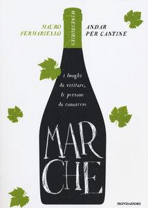 Foto Cover di Marche. Andar per cantine. Winestories, Libro di Mauro Fermariello, edito da Mondadori