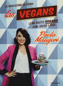 Libro Las Vegans. Le mie ricette vegane sane, golose e rock Paola Maugeri