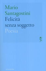 Libro Felicità senza soggetto Mario Santagostini