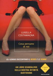 Libro Cosa pensano di noi. Gli uomini raccontano il sesso e le donne Luisella Costamagna