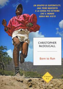Voluntariadobaleares2014.es Born to Run. Un gruppo di superatleti, una tribù nascosta e la corsa più estrema che il mondo abbia visto Image