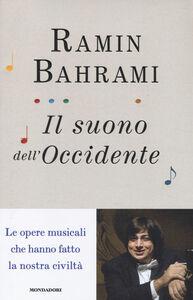 Libro Il suono dell'Occidente. Le opere musicali che hanno fatto la nostra civiltà Ramin Bahrami