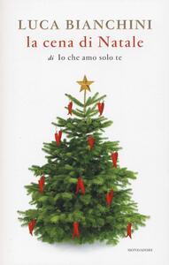 La cena di Natale di «Io che amo solo te» - Luca Bianchini - copertina