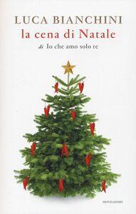 Foto Cover di La cena di Natale di «Io che amo solo te», Libro di Luca Bianchini, edito da Mondadori